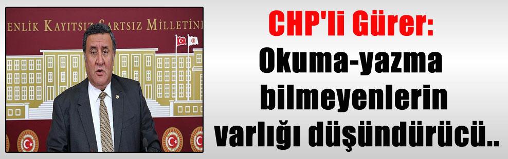 CHP'li Gürer: Okuma-yazma bilmeyenlerin varlığı düşündürücü..