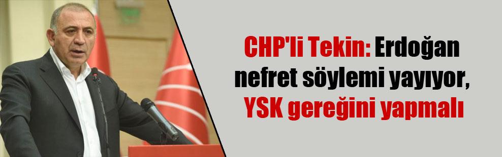 CHP'li Tekin: Erdoğan nefret söylemi yayıyor, YSK gereğini yapmalı