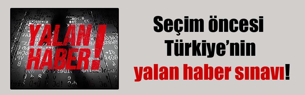 Seçim öncesi Türkiye'nin yalan haber sınavı!