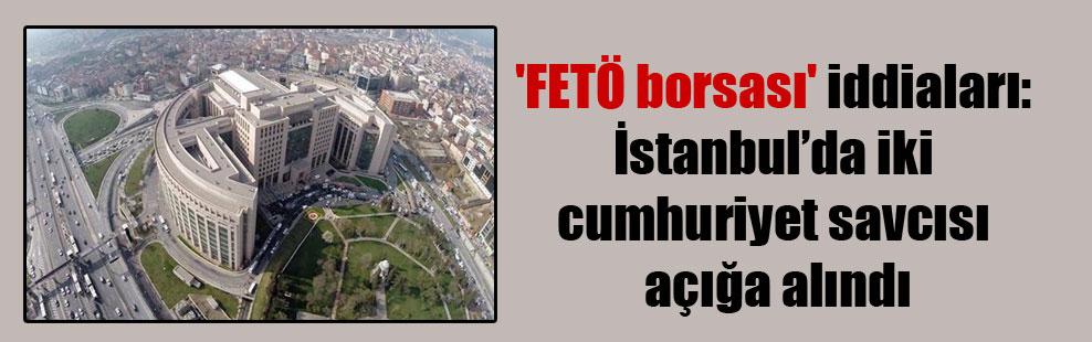 'FETÖ borsası' iddiaları: İstanbul'da iki cumhuriyet savcısı açığa alındı