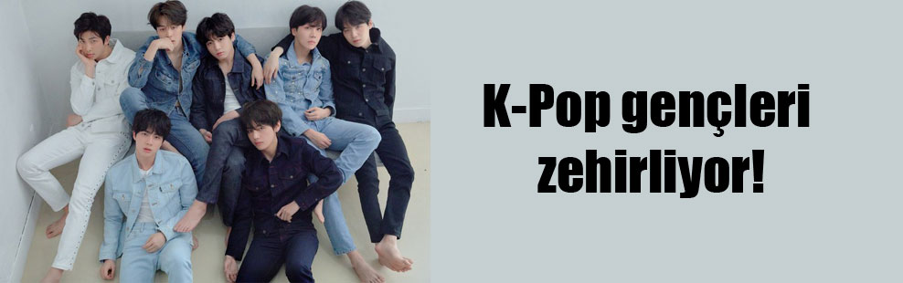 K-Pop gençleri zehirliyor!