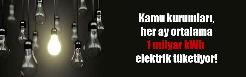 Kamu kurumları, her ay ortalama 1 milyar kWh elektrik tüketiyor!
