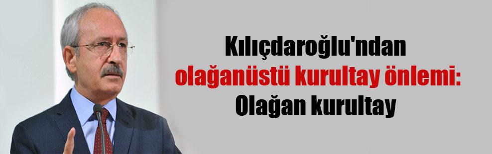 Kılıçdaroğlu'ndan olağanüstü kurultay önlemi: Olağan kurultay