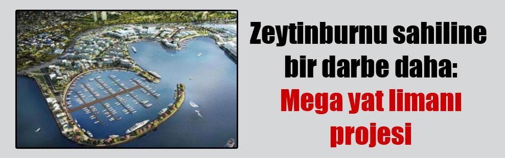 Zeytinburnu sahiline bir darbe daha: Mega yat limanı projesi