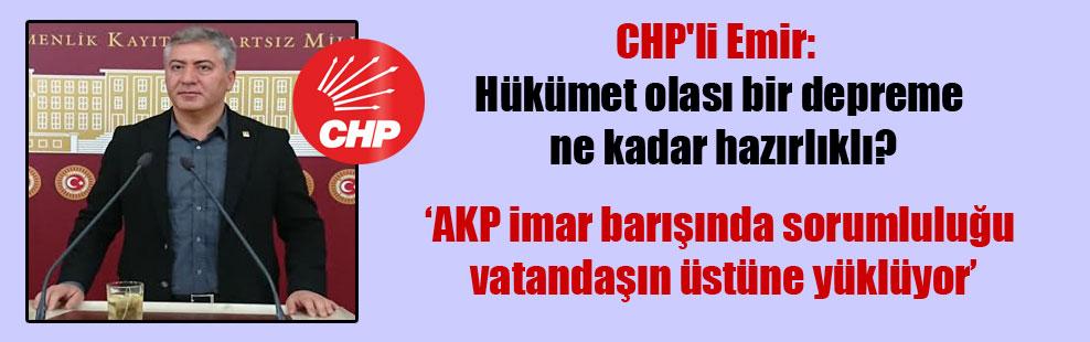 CHP'li Emir: Hükümet olası bir depreme ne kadar hazırlıklı?