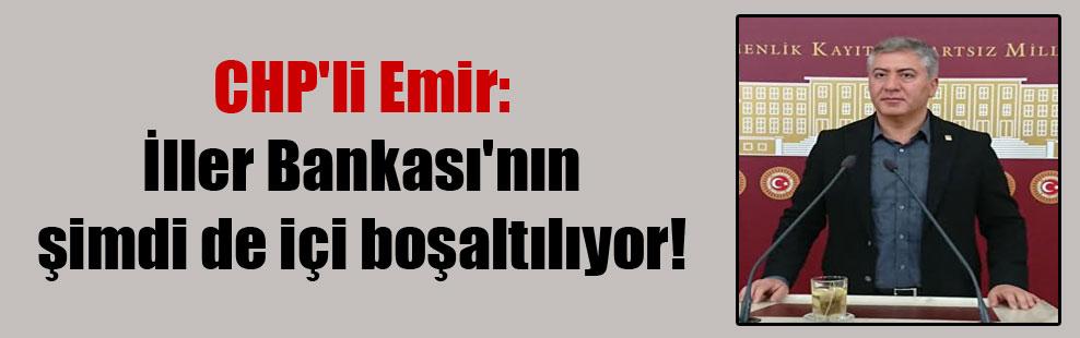 CHP'li Emir: İller Bankası'nın şimdi de içi boşaltılıyor!
