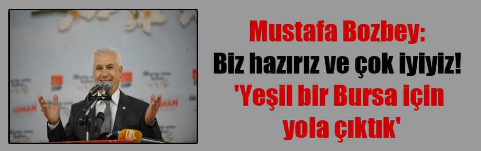 Mustafa Bozbey: Biz hazırız ve çok iyiyiz! 'Yeşil bir Bursa için yola çıktık'
