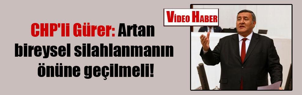 CHP'li Gürer: Artan bireysel silahlanmanın önüne geçilmeli!
