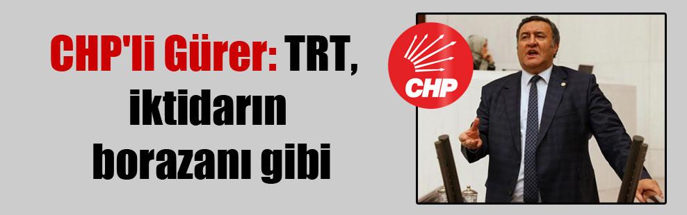 CHP'li Gürer: TRT, iktidarın borazanı gibi