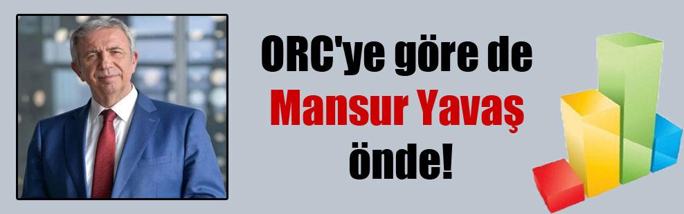 ORC'ye göre de Mansur Yavaş önde!