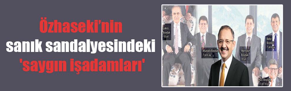 Özhaseki'nin sanık sandalyesindeki 'saygın işadamları'