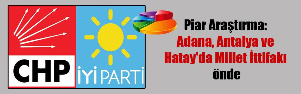 Piar Araştırma: Adana, Antalya ve Hatay'da Millet İttifakı önde