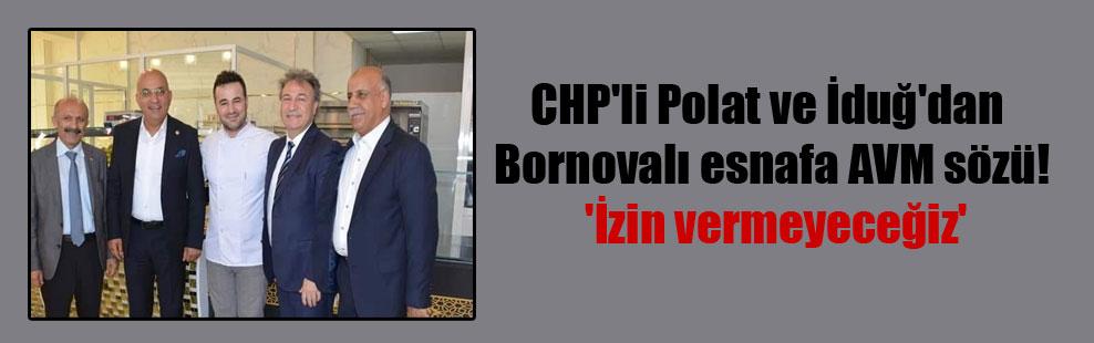 CHP'li Polat ve İduğ'dan Bornovalı esnafa AVM sözü! 'İzin vermeyeceğiz'