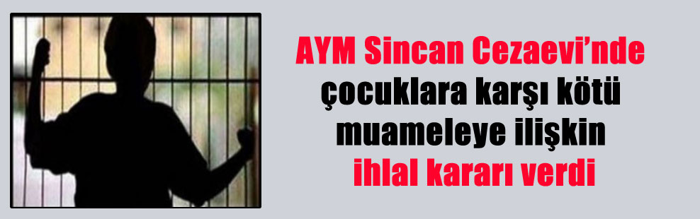 AYM Sincan Cezaevi'nde çocuklara karşı kötü muameleye ilişkin ihlal kararı verdi