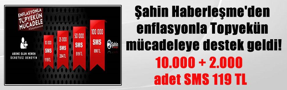 Şahin Haberleşme'den enflasyonla Topyekün mücadeleye destek geldi! 10.000 + 2.000 adet SMS 119 TL