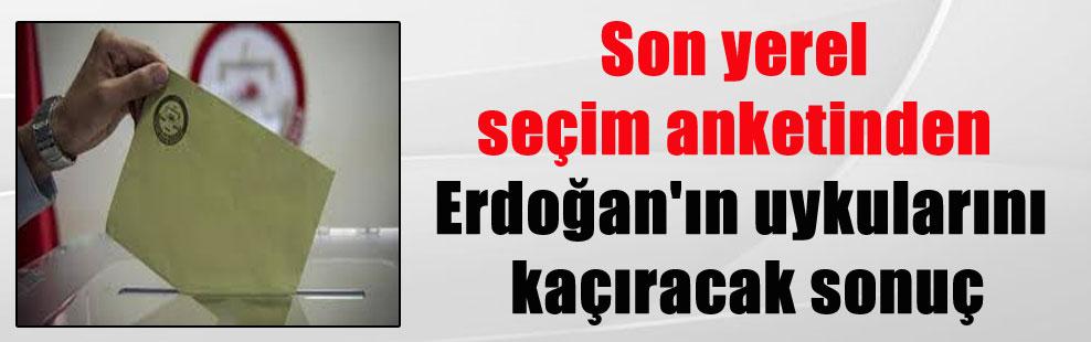 Son yerel seçim anketinden Erdoğan'ın uykularını kaçıracak sonuç