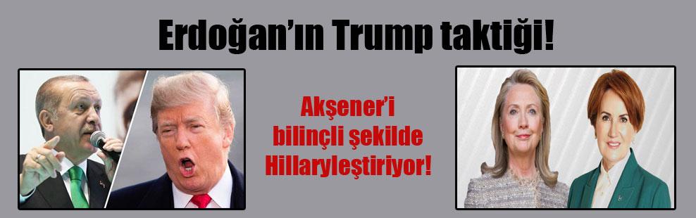 Erdoğan'ın Trump taktiği! Akşener'i bilinçli şekilde Hillaryleştiriyor!