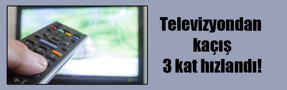Televizyondan kaçış 3 kat hızlandı!