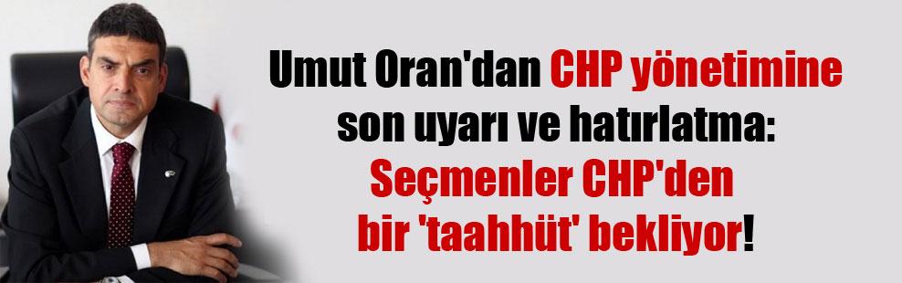Umut Oran'dan CHP yönetimine son uyarı ve hatırlatma: Seçmenler CHP'den bir 'taahhüt' bekliyor!