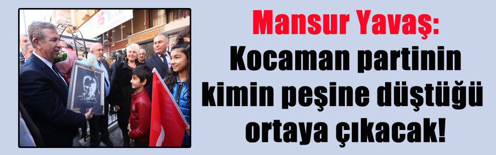 Mansur Yavaş: Kocaman partinin kimin peşine düştüğü ortaya çıkacak!