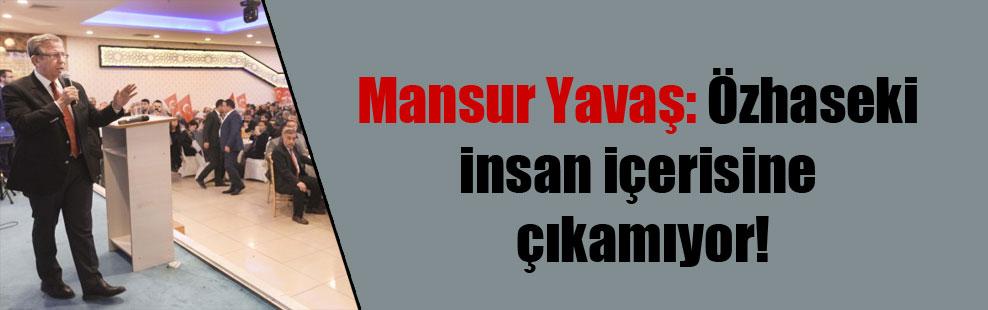 Mansur Yavaş: Özhaseki İnsan içerisine çıkamıyor!
