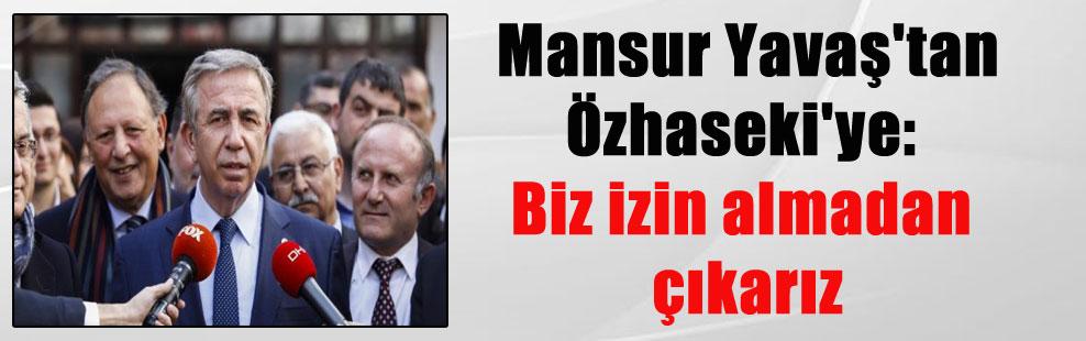 Mansur Yavaş'tan Özhaseki'ye: Biz izin almadan çıkarız
