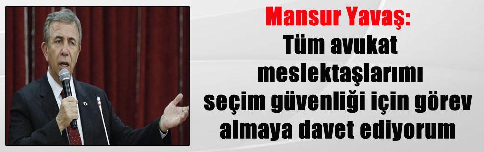 Mansur Yavaş: Tüm avukat meslektaşlarımı seçim güvenliği için görev almaya davet ediyorum