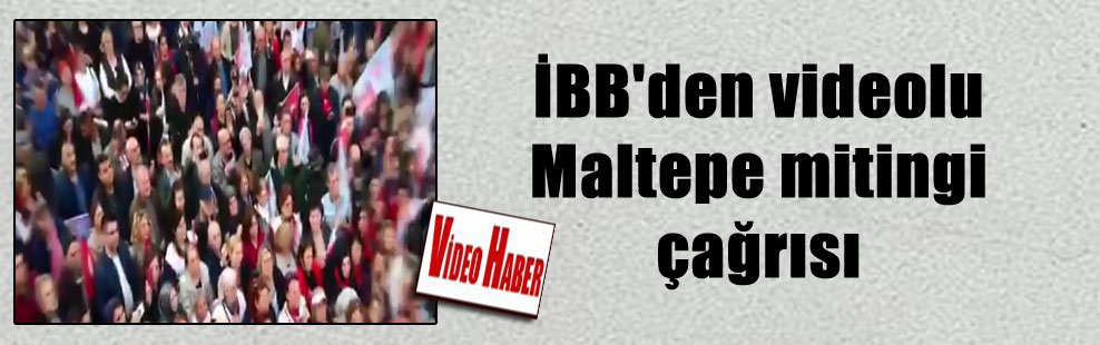 İBB'den videolu Maltepe mitingi çağrısı