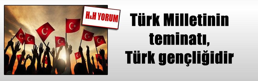Türk Milletinin teminatı, Türk gençliğidir