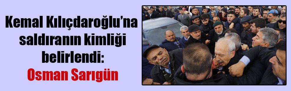 Kemal Kılıçdaroğlu'na saldıranın kimliği belirlendi: Osman Sarıgün