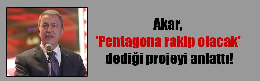 Akar, 'Pentagona rakip olacak' dediği projeyi anlattı!
