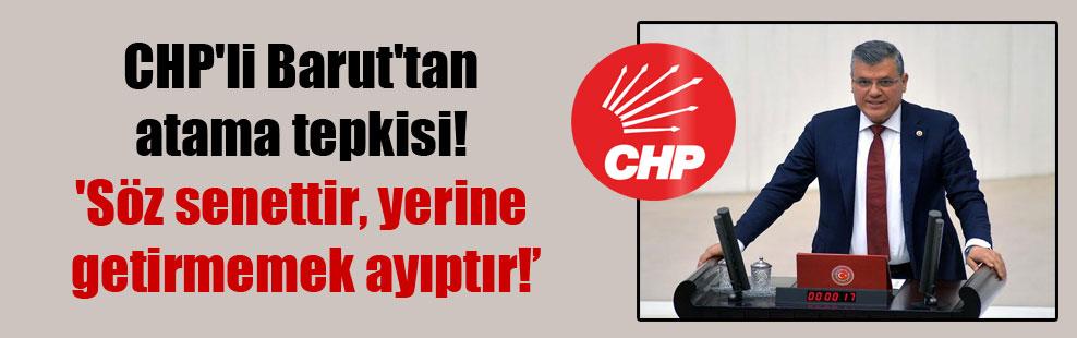 CHP'li Barut'tan atama tepkisi! 'Söz senettir, yerine getirmemek ayıptır!'