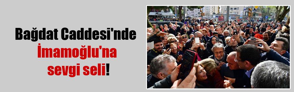 Bağdat Caddesi'nde İmamoğlu'na sevgi seli!
