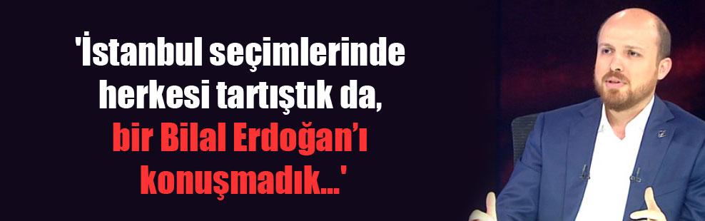 'İstanbul seçimlerinde herkesi tartıştık da, bir Bilal Erdoğan'ı konuşmadık…'