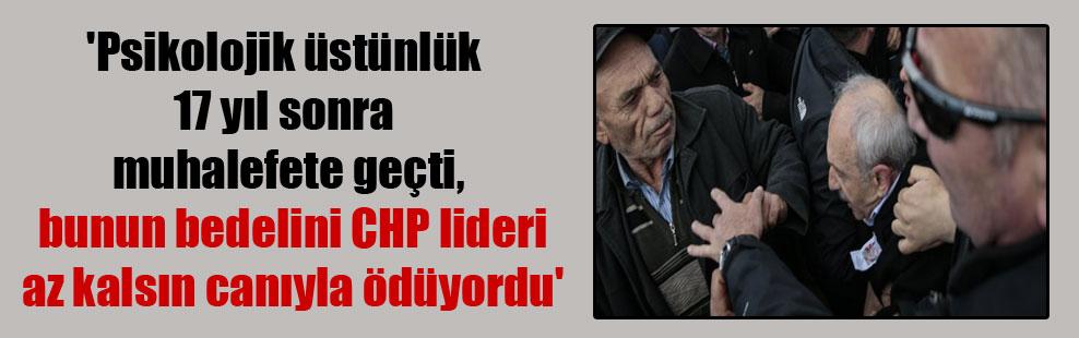 'Psikolojik üstünlük 17 yıl sonra muhalefete geçti, bunun bedelini CHP lideri az kalsın canıyla ödüyordu'