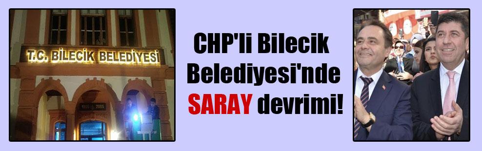CHP'li Bilecik Belediyesi'nde SARAY devrimi!