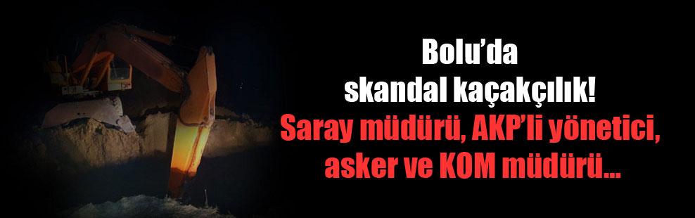 Bolu'da skandal kaçakçılık! Saray müdürü, AKP'li yönetici, asker ve KOM müdürü…