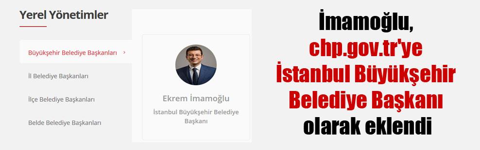 İmamoğlu, chp.gov.tr'ye İstanbul Büyükşehir Belediye Başkanı olarak eklendi