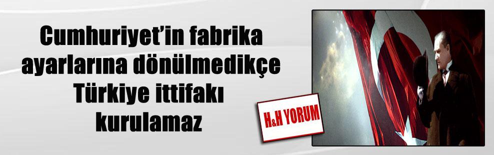 Cumhuriyet'in fabrika ayarlarına dönülmedikçe Türkiye ittifakı kurulamaz