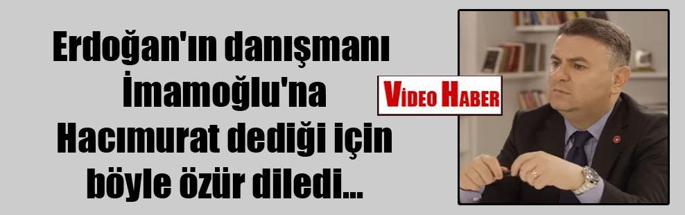 Erdoğan'ın danışmanı İmamoğlu'na Hacımurat dediği için böyle özür diledi…