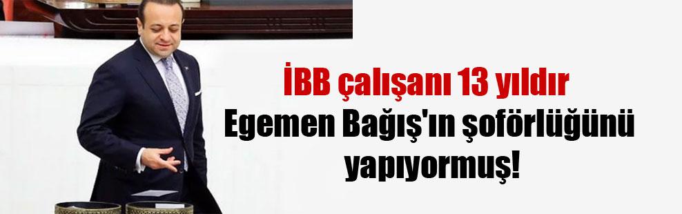 İBB çalışanı 13 yıldır Egemen Bağış'ın şoförlüğünü yapıyormuş!