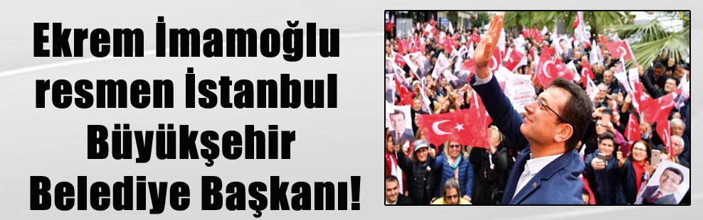 Ekrem İmamoğlu resmen İstanbul Büyükşehir Belediye Başkanı!
