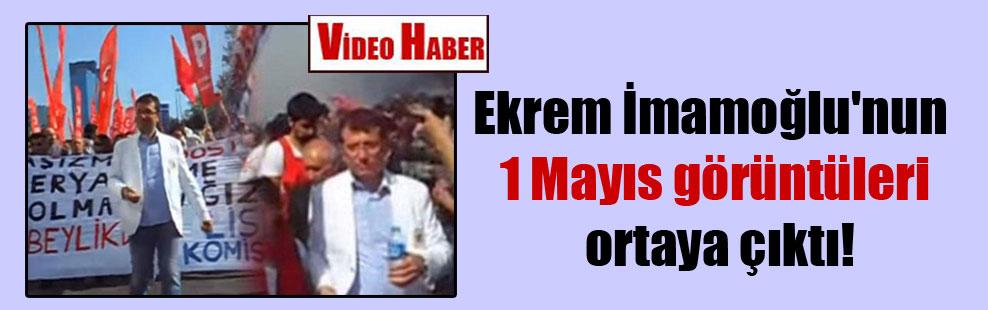 Ekrem İmamoğlu'nun 1 Mayıs görüntüleri ortaya çıktı!
