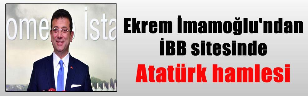 Ekrem İmamoğlu'ndan İBB sitesinde Atatürk hamlesi