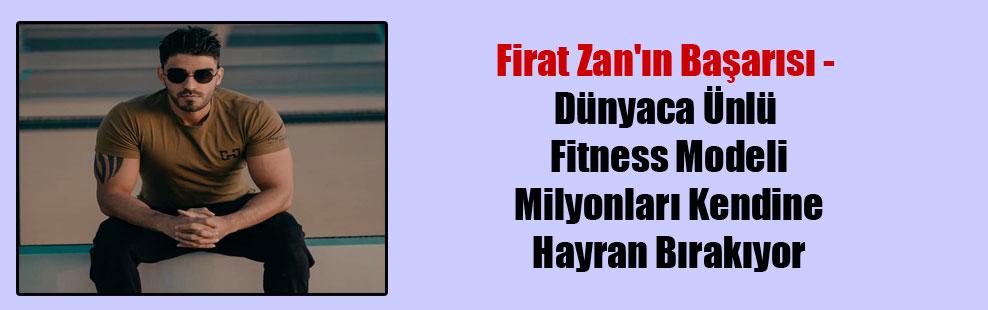 Firat Zan'ın Başarısı – Dünyaca Ünlü Fitness Modeli Milyonları Kendine Hayran Bırakıyor