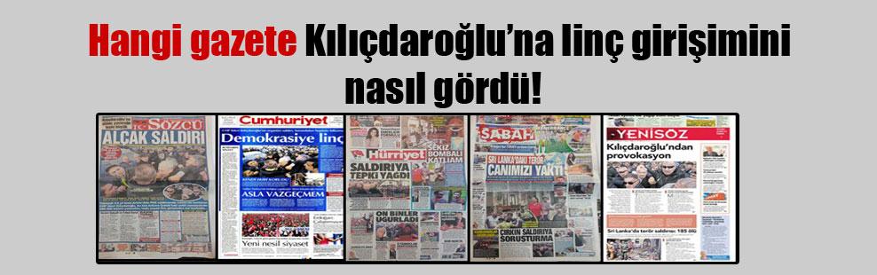 Hangi gazete Kılıçdaroğlu'na linç girişimini nasıl gördü!