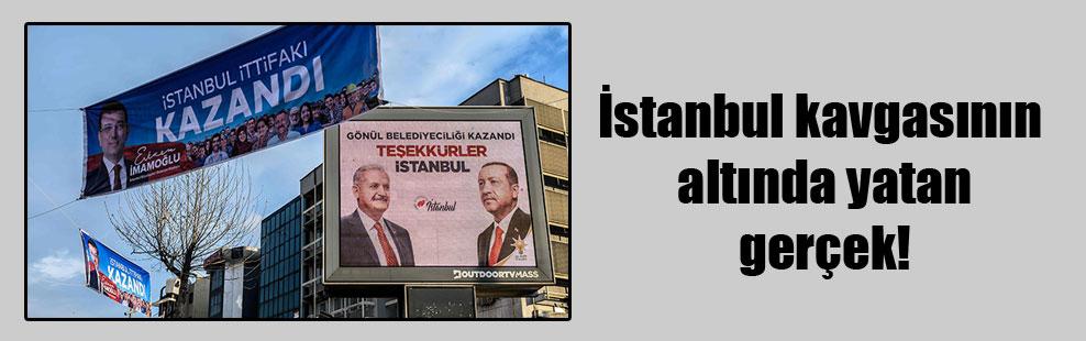 İstanbul kavgasının altında yatan gerçek!
