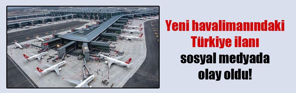 Yeni havalimanındaki Türkiye ilanı sosyal medyada olay oldu!