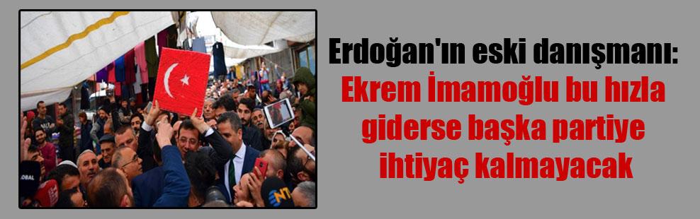 Erdoğan'ın eski danışmanı: Ekrem İmamoğlu bu hızla giderse başka partiye ihtiyaç kalmayacak