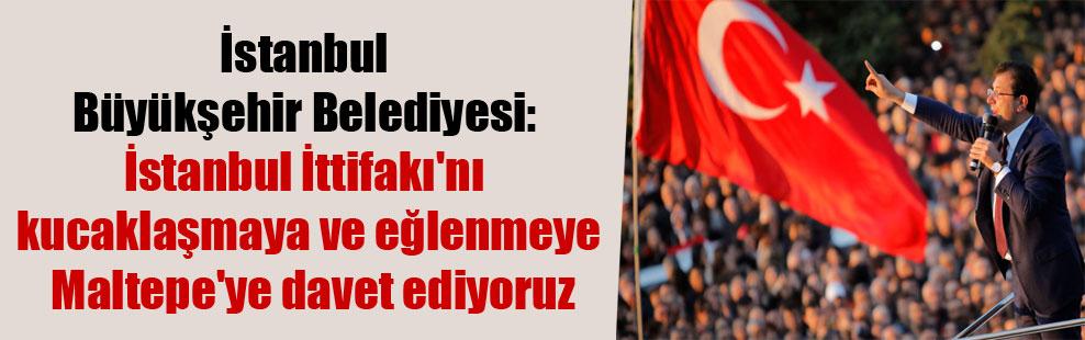 İstanbul Büyükşehir Belediyesi: İstanbul İttifakı'nı kucaklaşmaya ve eğlenmeye Maltepe'ye davet ediyoruz